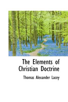 The Elements of Christian Doctrine by Thomas Alexander Lacey