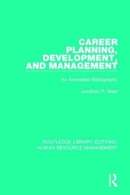 Career Planning, Development, and Management: An Annotated Bibliography by Jonathan P. West