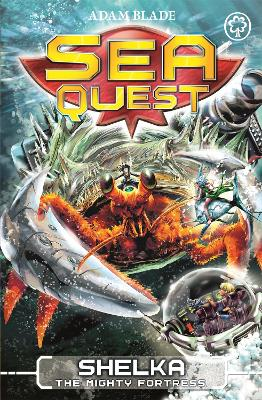 Sea Quest: Shelka the Mighty Fortress by Adam Blade