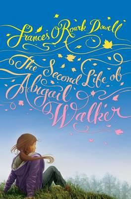 Second Life of Abigail Walker by Frances O'Roark Dowell