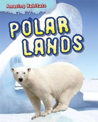 Amazing Habitats: Polar Lands by Leon Gray