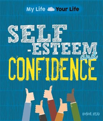 My Life, Your Life: Self-Esteem and Confidence by Honor Head