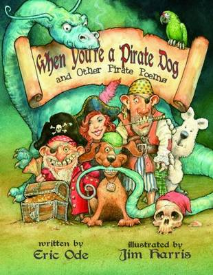 When You're a Pirate Dog and Other Pirate Poems by Eric Ode