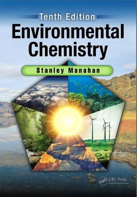 Environmental Chemistry, Tenth Edition by Stanley E. Manahan