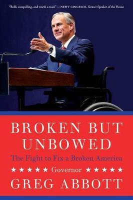 Broken But Unbowed by Greg Abbott