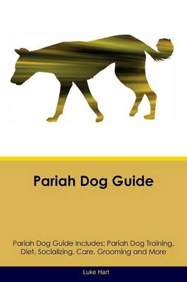 Pariah Dog Guide Pariah Dog Guide Includes: Pariah Dog Training, Diet, Socializing, Care, Grooming, Breeding and More by Luke Hart