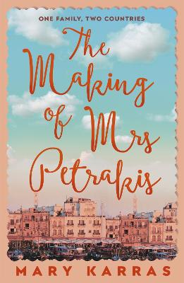 The Making of Mrs Petrakis: a novel of one family and two countries by Mary Karras