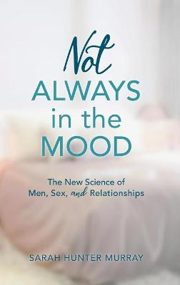 Not Always in the Mood: The New Science of Men, Sex, and Relationships book
