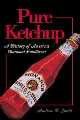 Pure Ketchup: A History of America's National Condiment by Andrew F. Smith