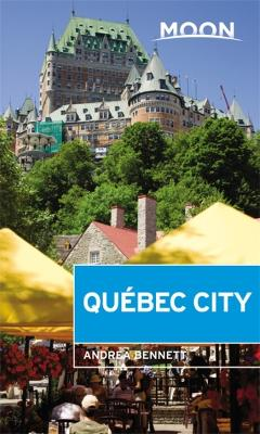 Moon Quebec City (Second Edition) by Andrea Bennett