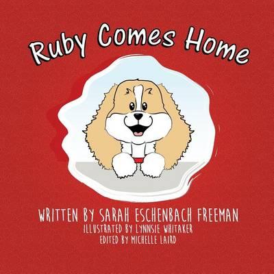Ruby Comes Home by Sarah Eschenbach-Freeman