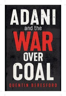 Adani and the War Over Coal by Quentin Beresford
