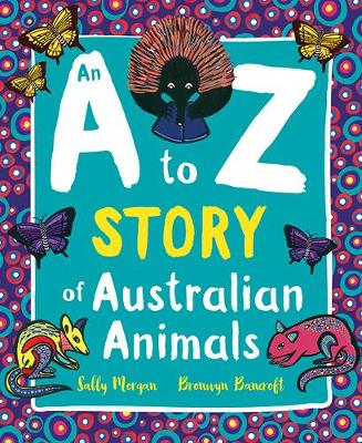 An A to Z Story of Australian Animals by Bronwyn Bancroft