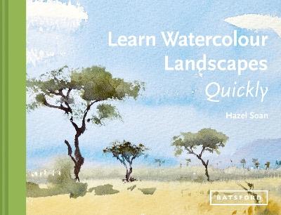 Learn Watercolour Landscapes Quickly by Hazel Soan
