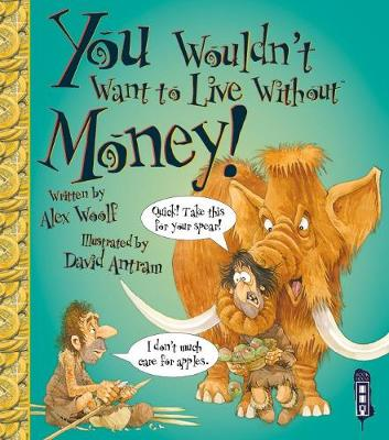You Wouldn't Want To Live Without Money! by Alex Woolf
