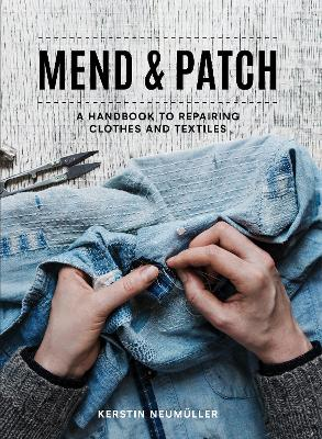 Mend & Patch: A handbook to repairing clothes and textiles by Kerstin Neumuller