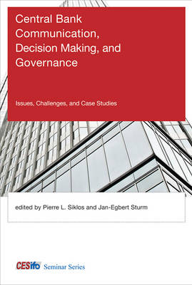 Central Bank Communication, Decision Making, and Governance by Pierre L. Siklos