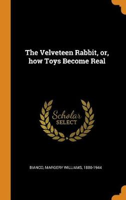 The Velveteen Rabbit, Or, How Toys Become Real by Margery Williams Bianco