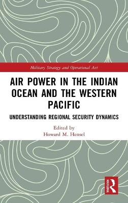 Air Power in the Indian Ocean and the Western Pacific: Understanding Regional Security Dynamics book