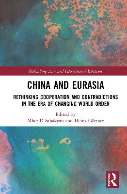 China and Eurasia: Rethinking Cooperation and Contradictions in the Era of Changing World Order book