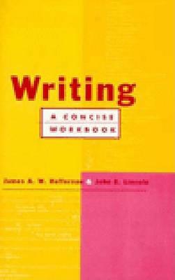 Writing: A Concise Workbook by James A.W. Heffernan