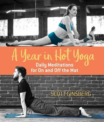 A Year in Hot Yoga by Scott Ginsberg