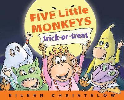 Five Little Monkeys Trick-or-Treat by Eileen Christelow