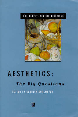 Aesthetics: The Big Questions by Carolyn Korsmeyer