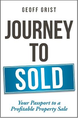Journey to Sold: Your Passport to a Profitable Property Sale by Geoff Grist