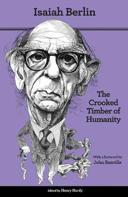 Crooked Timber of Humanity by Isaiah Berlin