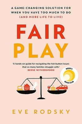 Fair Play: A Reese Witherspoon x Hello Sunshine Book Club Pick by Eve Rodsky