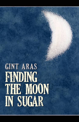 Finding the Moon in Sugar by Gint Aras