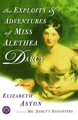 Exploits & Adventures of Miss Alethea Darcy by Elizabeth Aston