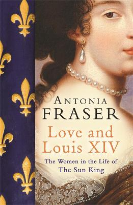 Love and Louis XIV by Lady Antonia Fraser