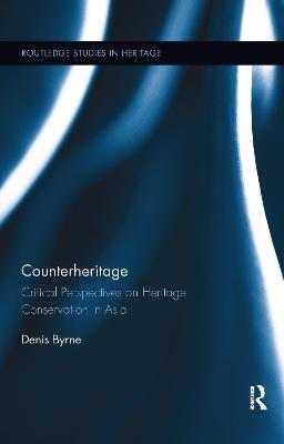 Counterheritage: Critical Perspectives on Heritage Conservation in Asia book