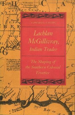 Lachlan McGillivray, Indian Trader by Edward J. Cashin