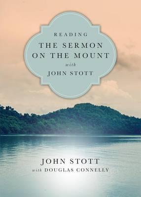 Reading the Sermon on the Mount with John Stott by John Stott