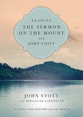 Reading the Sermon on the Mount with John Stott by John Stott