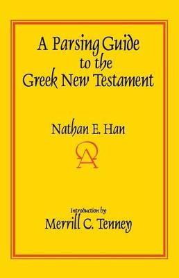Parsing Guide to the Greek New Testament by Nathan E. Han