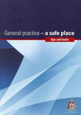 General Practice - A Safe Place: Tips and Tools by Leanne Rowe