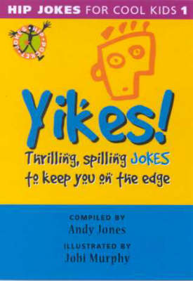 Yikes!: Thrilling, Spilling Jokes to Keep You on the Edge by Andy Jones