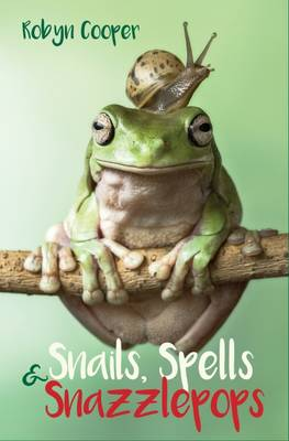 Snails, Spells and Snazzlepops by Robyn Cooper