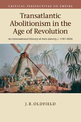 Transatlantic Abolitionism in the Age of Revolution by Dr. J. R. Oldfield