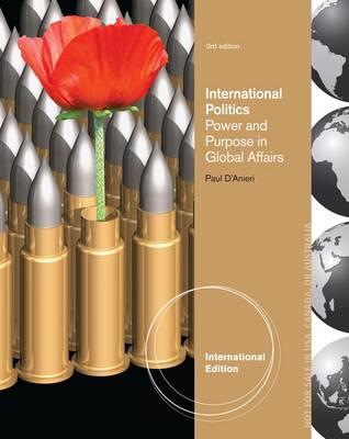 International Politics: Power and Purpose in Global Affairs, International Edition by Paul D'Anieri