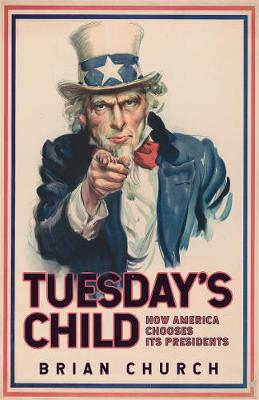 Tuesday's Child: How America Chooses its Presidents by Brian Church