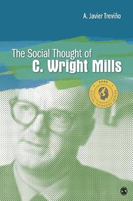 The Social Thought of C. Wright Mills by A. Javier Trevino