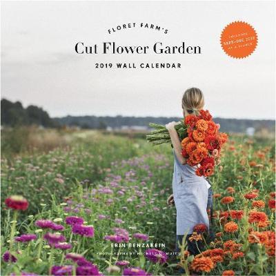 2019 Wall Calendar: Floret Farm's Cut Flower Garden by Erin Benzakein