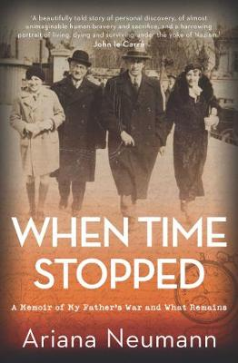When Time Stopped: A Memoir of My Father's War and What Remains book