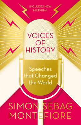 Voices of History: Speeches that Changed the World by Simon Sebag Montefiore