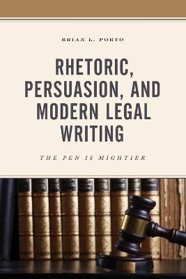 Rhetoric, Persuasion, and Modern Legal Writing: The Pen Is Mightier book